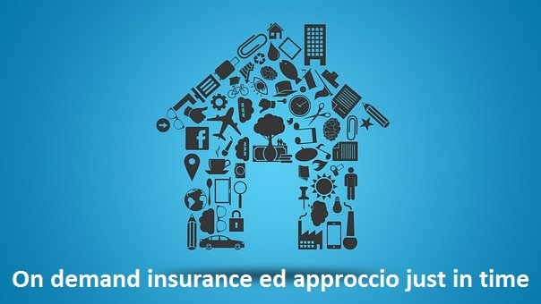 On demand insurance, innovare con il just in time*