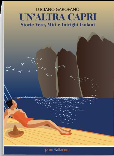 """""""Un'Altra Capri, Storie Vere, Miti e Intrighi Isolani"""" di Luciano Garofano"""