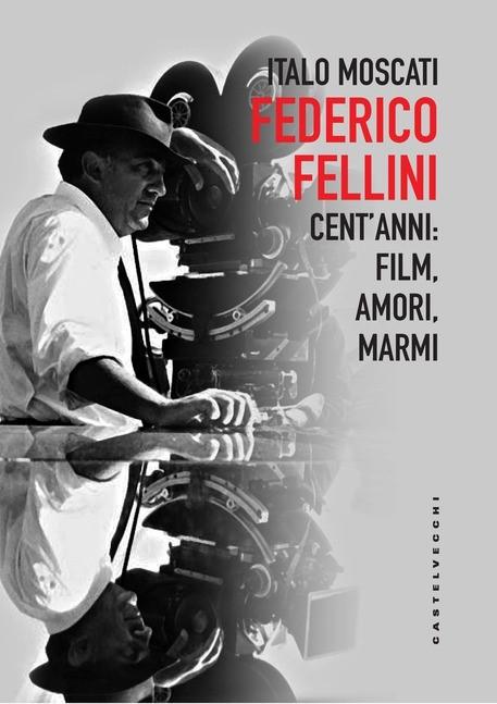 """""""Federico Fellini cent'anni: Film, Amori, Marmi"""", di Italo Moscati"""