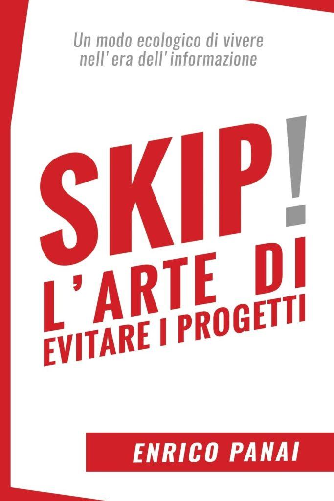 Skip! L'arte di evitare i progetti: Un modo ecologico di vivere nell'era dell'informazione